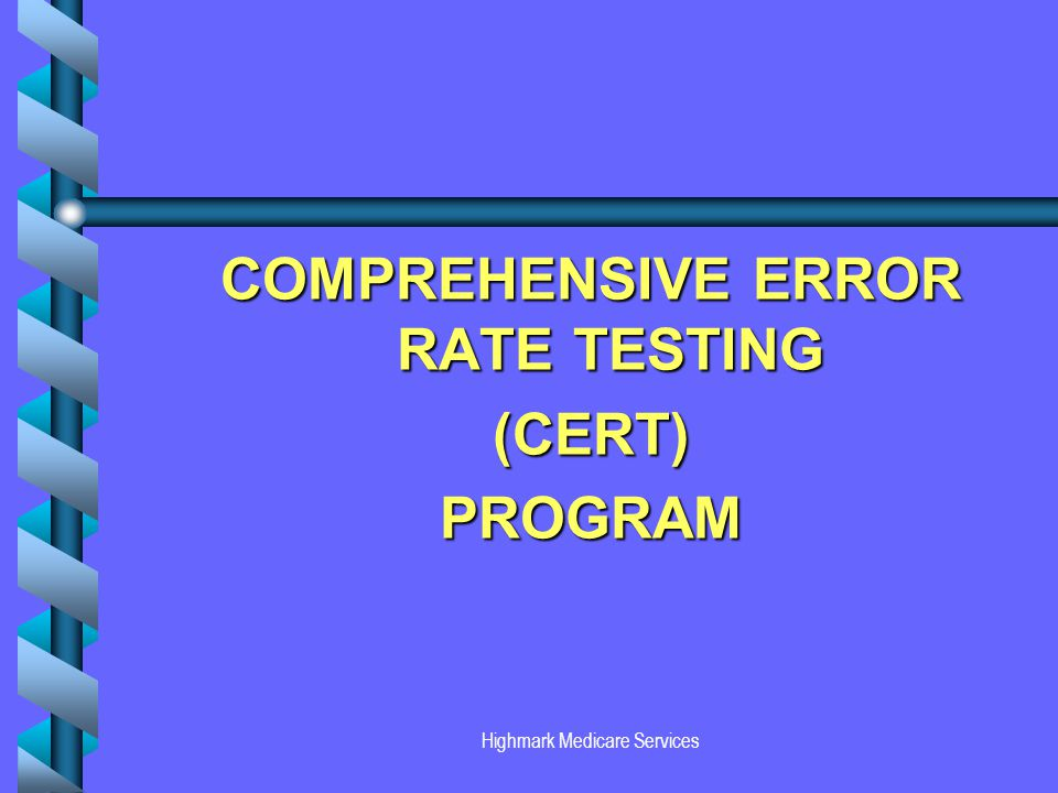 Highmark Medicare Services COMPREHENSIVE ERROR RATE TESTING (CERT)PROGRAM