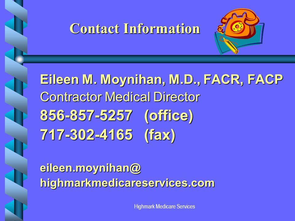 Highmark Medicare Services Eileen M. Moynihan, M.D., FACR, FACP Contractor Medical Director 856-857-5257 (office) 717-302-4165 (fax) eileen.moynihan@h