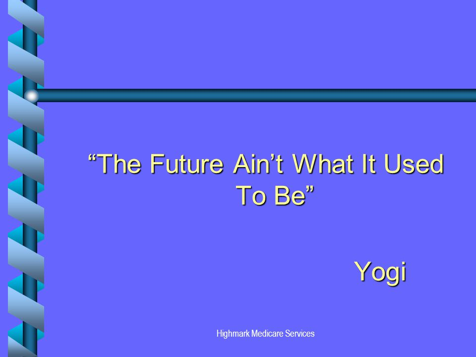 Highmark Medicare Services The Future Aint What It Used To Be Yogi