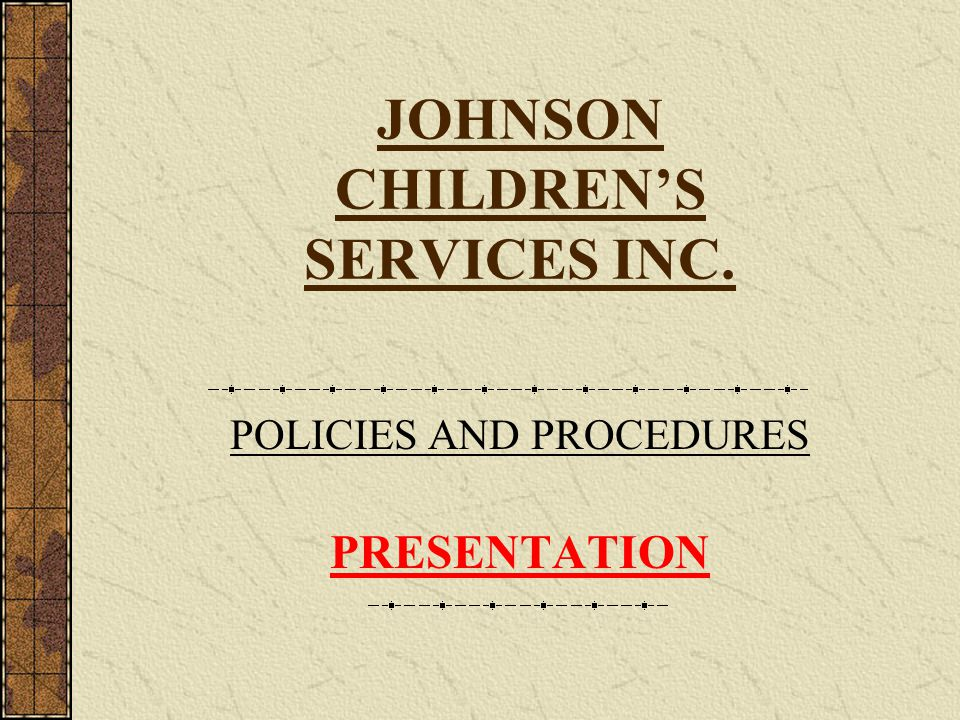 JOHNSON CHILDRENS SERVICES INC. POLICIES AND PROCEDURES PRESENTATION