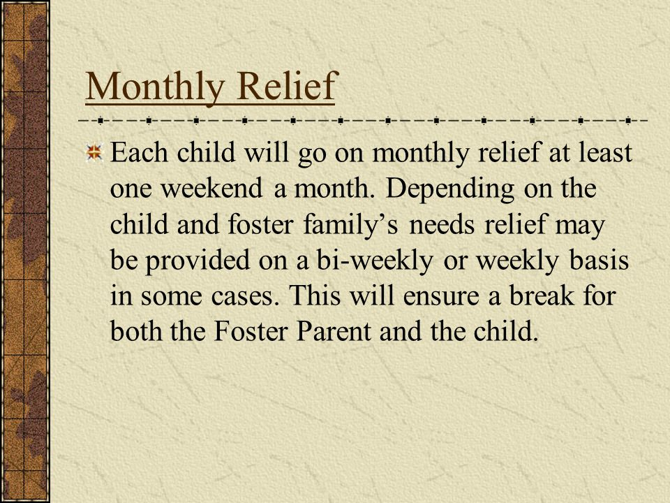 Monthly Relief Each child will go on monthly relief at least one weekend a month.