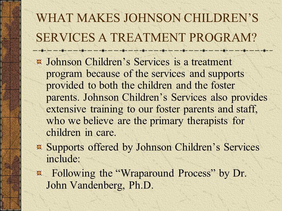 WHAT MAKES JOHNSON CHILDRENS SERVICES A TREATMENT PROGRAM.
