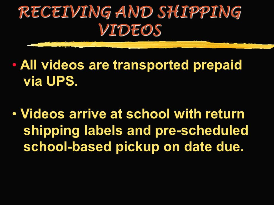 RECEIVING AND SHIPPING VIDEOS All videos are transported prepaid via UPS.