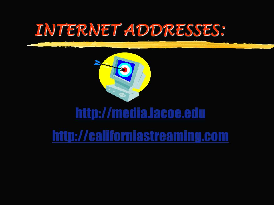 INTERNET ADDRESSES: http://media.lacoe.edu http://californiastreaming.com
