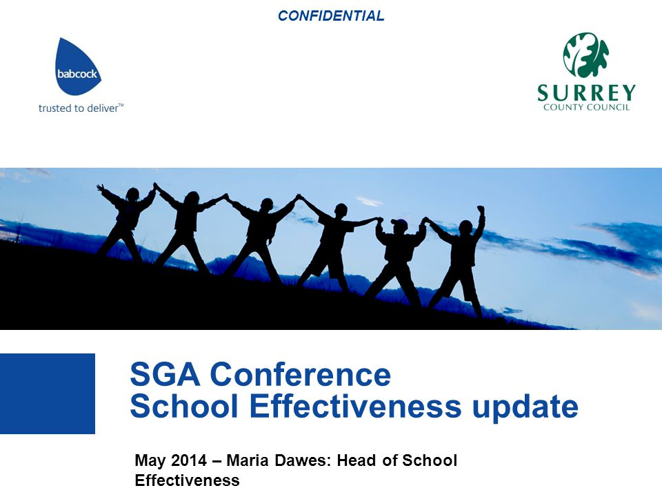 SGA Conference School Effectiveness update CONFIDENTIAL May 2014 – Maria Dawes: Head of School Effectiveness