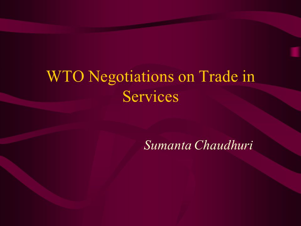 WTO Negotiations on Trade in Services Sumanta Chaudhuri