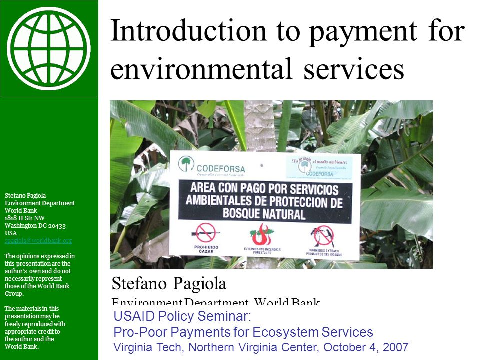 Stefano Pagiola Environment Department World Bank 1818 H Str NW Washington DC USA The opinions expressed in this presentation are the authors own and do not necessarily represent those of the World Bank Group.