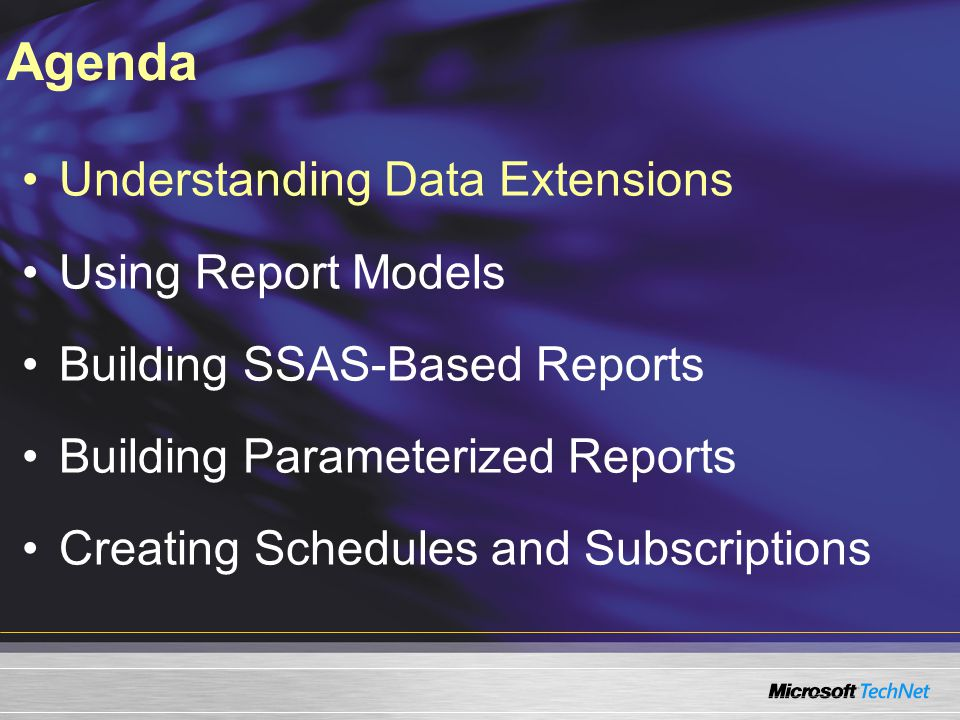 Understanding Data Extensions Using Report Models Building SSAS-Based Reports Building Parameterized Reports Creating Schedules and Subscriptions Agenda
