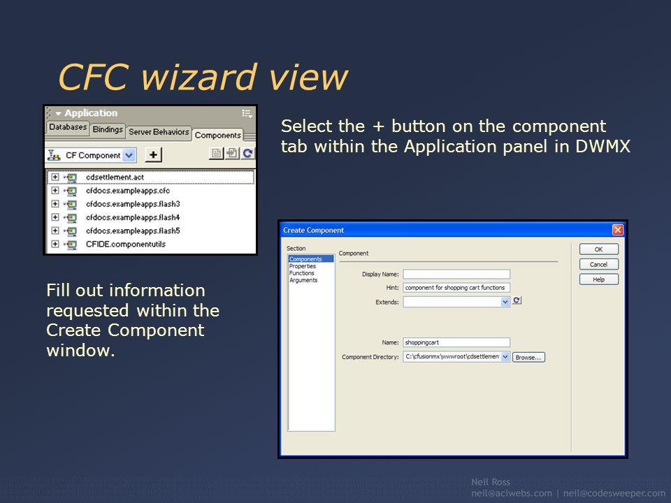 CFC wizard view Select the + button on the component tab within the Application panel in DWMX Fill out information requested within the Create Component window.