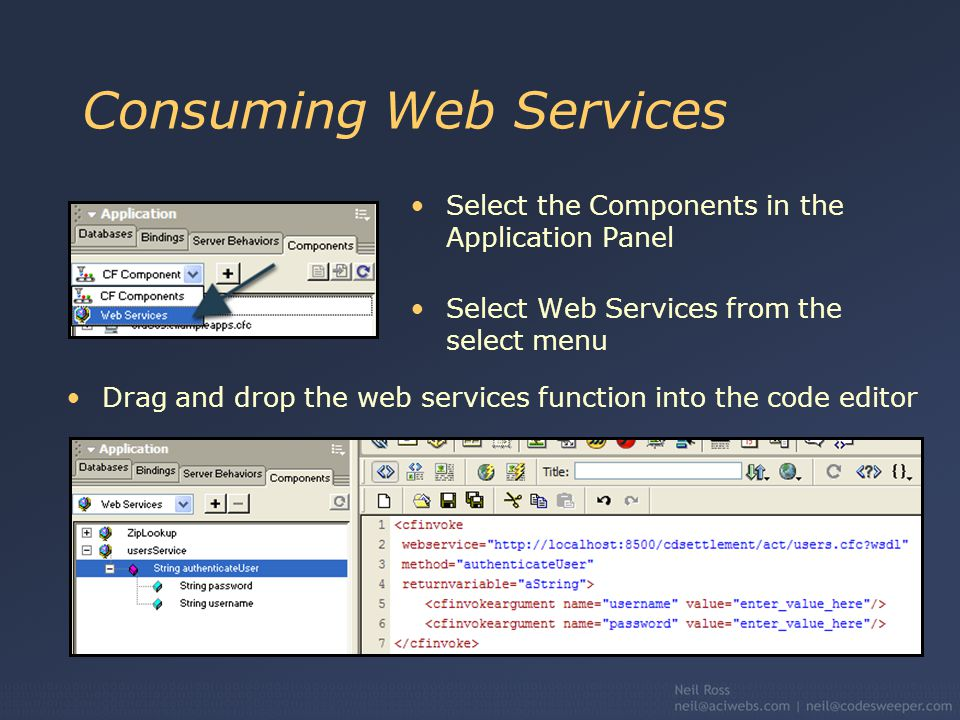 Consuming Web Services Select the Components in the Application Panel Select Web Services from the select menu Drag and drop the web services function into the code editor