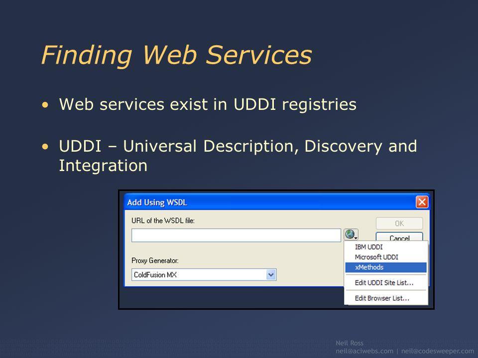 Finding Web Services Web services exist in UDDI registries UDDI – Universal Description, Discovery and Integration