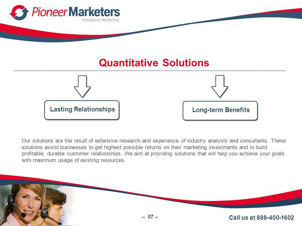 Quantitative Solutions Lasting Relationships Long-term Benefits Our solutions are the result of extensive research and experience of industry analysts and consultants.