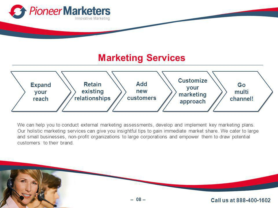 Marketing Services We can help you to conduct external marketing assessments, develop and implement key marketing plans.