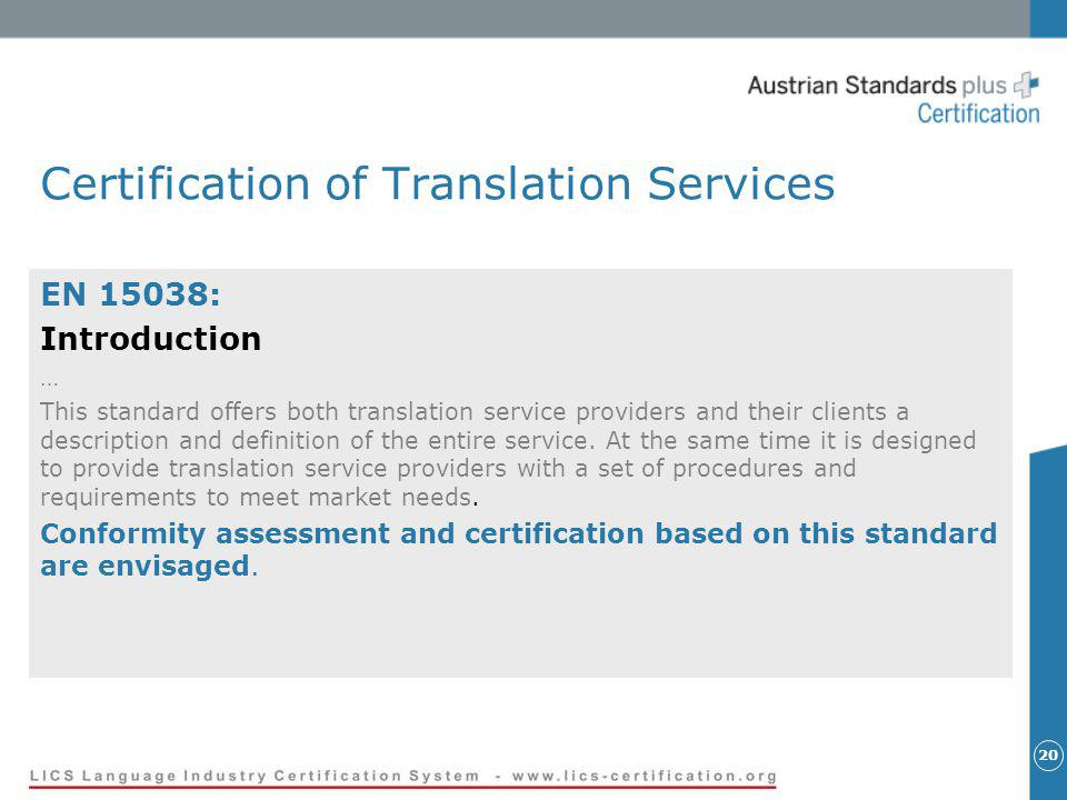 20 Certification of Translation Services EN 15038: Introduction … This standard offers both translation service providers and their clients a description and definition of the entire service.
