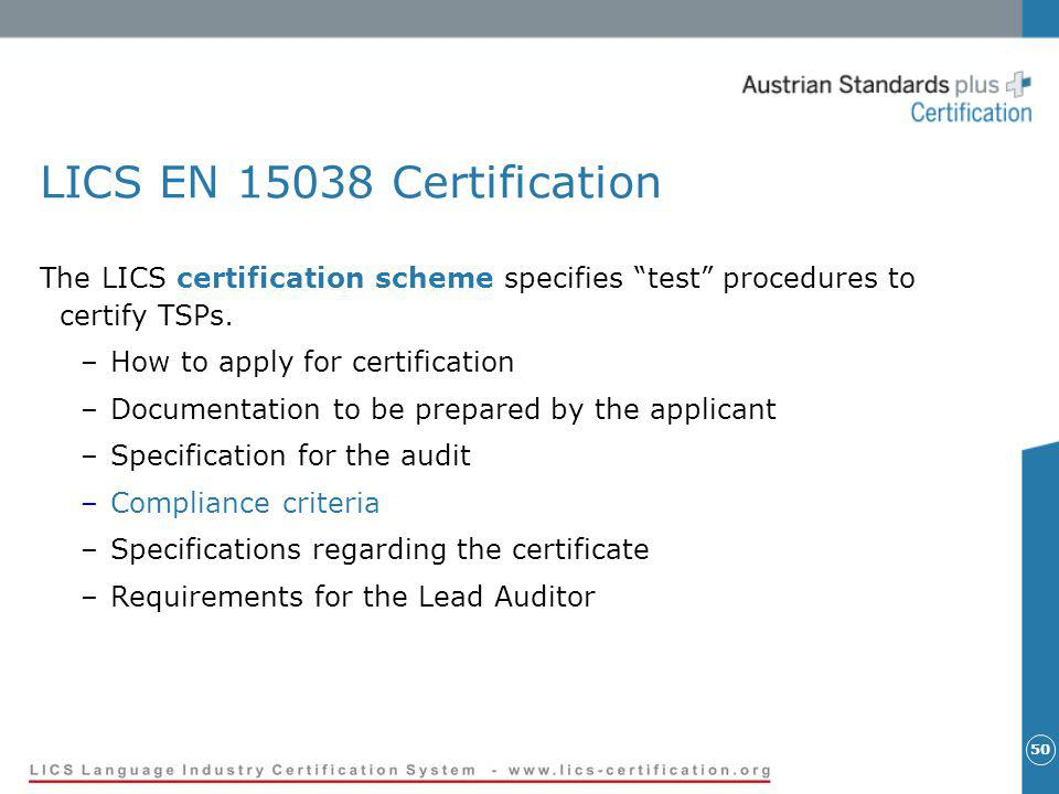 50 LICS EN 15038 Certification The LICS certification scheme specifies test procedures to certify TSPs.