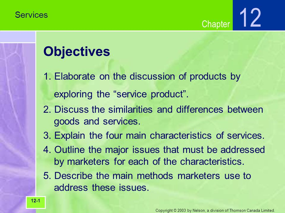 Chapter Copyright © 2003 by Nelson, a division of Thomson Canada Limited. Objectives 1. Elaborate on the discussion of products by exploring the servi