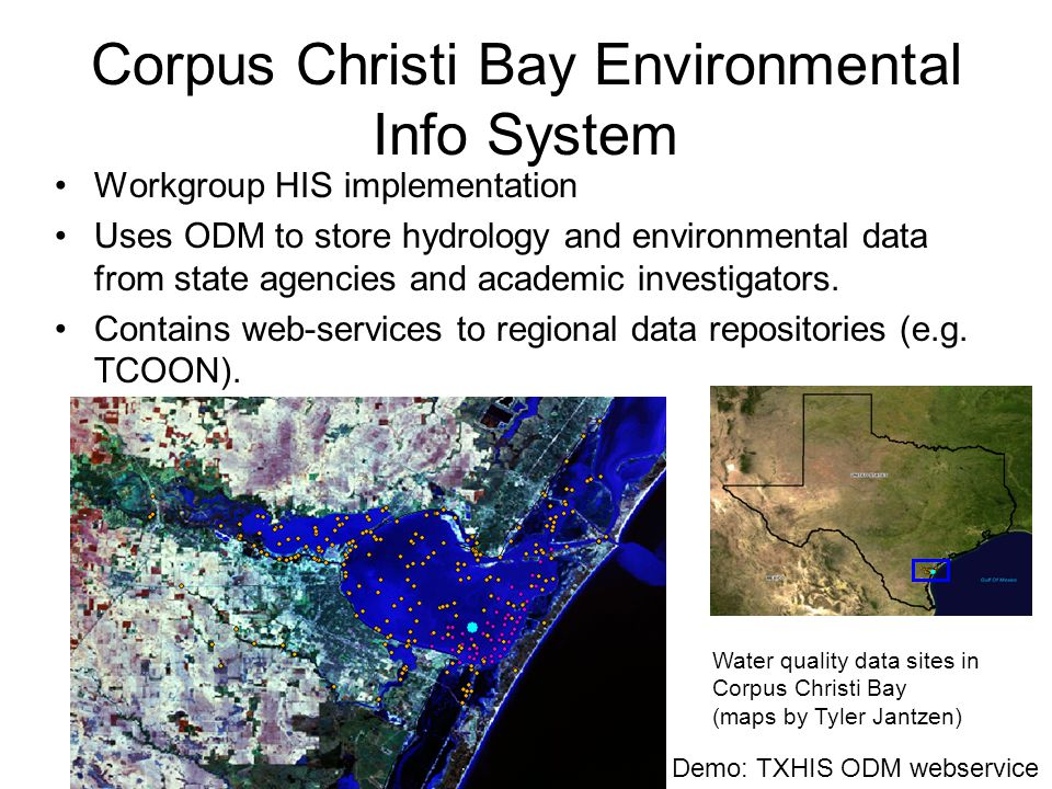 Corpus Christi Bay Environmental Info System Workgroup HIS implementation Uses ODM to store hydrology and environmental data from state agencies and academic investigators.