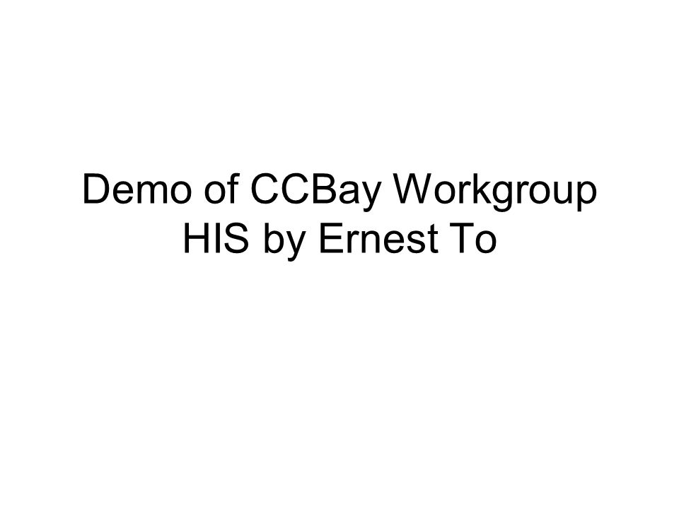 Demo of CCBay Workgroup HIS by Ernest To