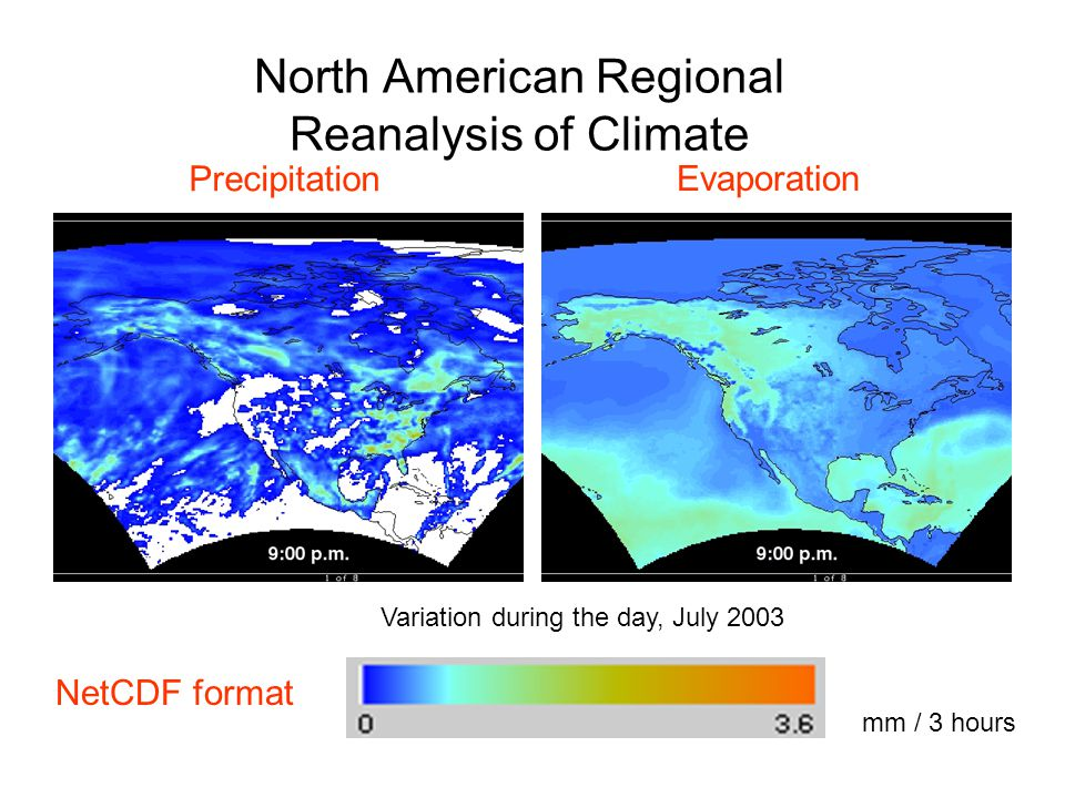 mm / 3 hours Precipitation Evaporation North American Regional Reanalysis of Climate Variation during the day, July 2003 NetCDF format