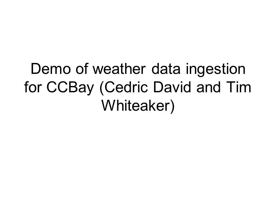 Demo of weather data ingestion for CCBay (Cedric David and Tim Whiteaker)