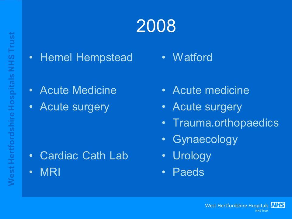 West Hertfordshire Hospitals NHS Trust 2008 Hemel Hempstead Acute Medicine Acute surgery Cardiac Cath Lab MRI Watford Acute medicine Acute surgery Trauma.orthopaedics Gynaecology Urology Paeds
