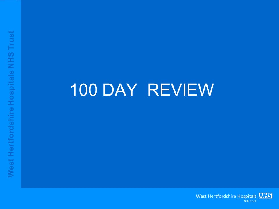 West Hertfordshire Hospitals NHS Trust 100 DAY REVIEW