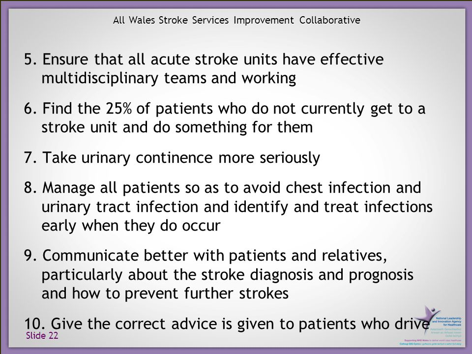 Slide 22 All Wales Stroke Services Improvement Collaborative 5. Ensure that all acute stroke units have effective multidisciplinary teams and working