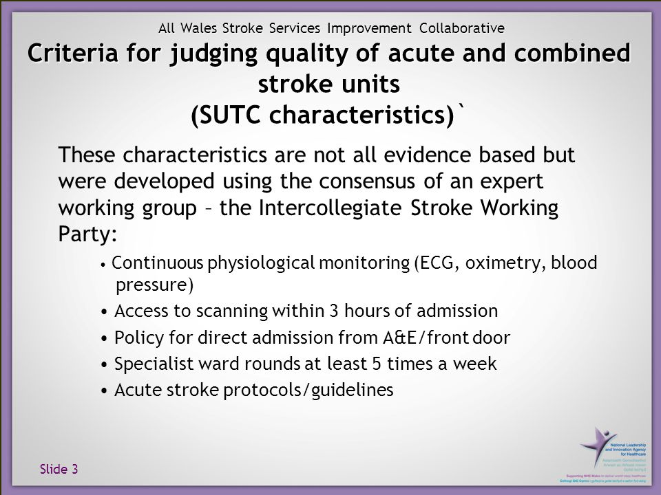 Slide 4 All Wales Stroke Services Improvement Collaborative ORGANISATION OF STROKE CARE BY DOMAINS 8 areas assessed by the proforma 1.
