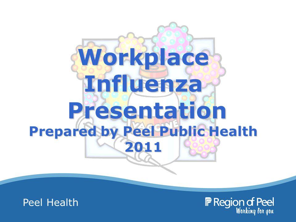 Peel Health Workplace Influenza Presentation Prepared by Peel Public Health 2011