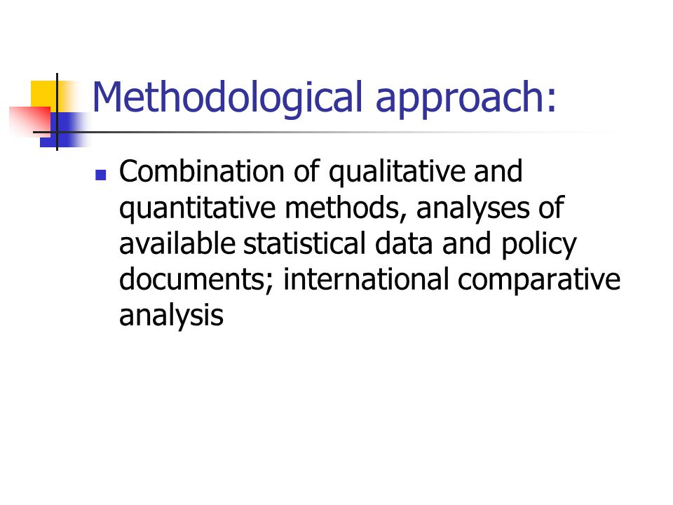 Methodological approach: Combination of qualitative and quantitative methods, analyses of available statistical data and policy documents; international comparative analysis