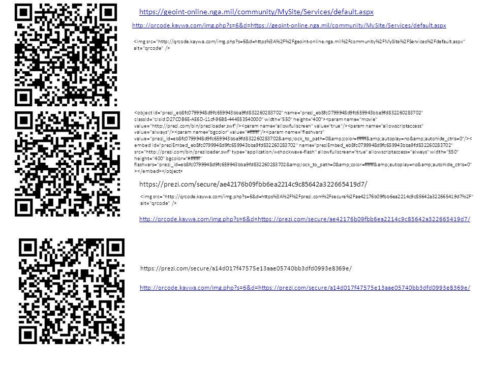 https://prezi.com/secure/a14d017f47575e13aae05740bb3dfd0993e8369e/ http://qrcode.kaywa.com/img.php?s=6&d=https://prezi.com/secure/a14d017f47575e13aae05740bb3dfd0993e8369e/ https://prezi.com/secure/ae42176b09fbb6ea2214c9c85642a322665419d7/ http://qrcode.kaywa.com/img.php?s=6&d=https://prezi.com/secure/ae42176b09fbb6ea2214c9c85642a322665419d7/ https://geoint-online.nga.mil/community/MySite/Services/default.aspx http://qrcode.kaywa.com/img.php?s=6&d=https://geoint-online.nga.mil/community/MySite/Services/default.aspx