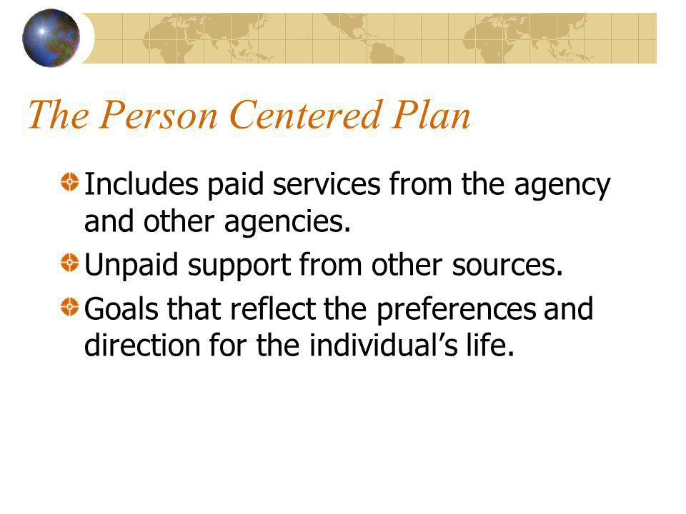 The Person Centered Plan Includes paid services from the agency and other agencies.