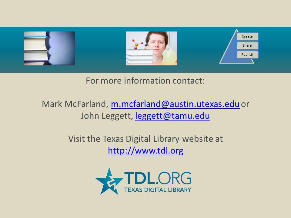 For more information contact: Mark McFarland, m.mcfarland@austin.utexas.edu or John Leggett, leggett@tamu.edu Visit the Texas Digital Library website at http://www.tdl.orgm.mcfarland@austin.utexas.eduleggett@tamu.edu http://www.tdl.org CreateSharePublish