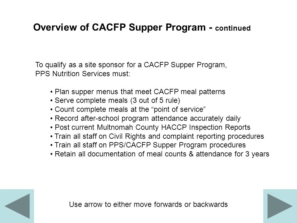To qualify as a site sponsor for a CACFP Supper Program, PPS Nutrition Services must: Plan supper menus that meet CACFP meal patterns Serve complete m