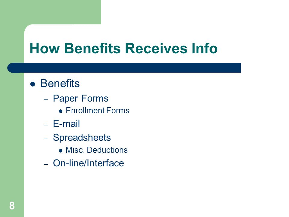 8 How Benefits Receives Info Benefits – Paper Forms Enrollment Forms – E-mail – Spreadsheets Misc.