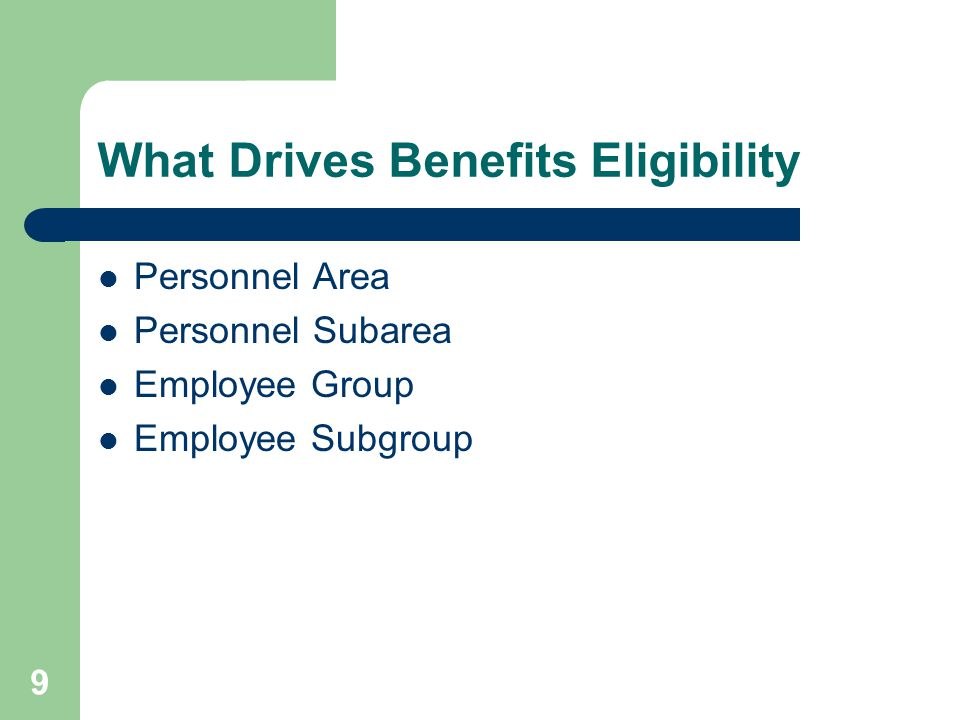 9 What Drives Benefits Eligibility Personnel Area Personnel Subarea Employee Group Employee Subgroup