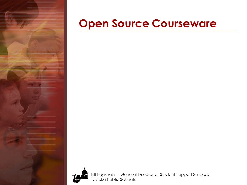 Bill Bagshaw | General Director of Student Support Services Topeka Public Schools Open Source Courseware