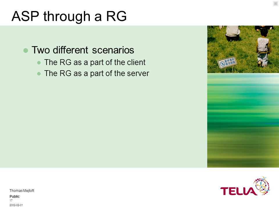 Public Thomas Mejtoft 2002-02-01 17 ASP through a RG The RG as a part of the client The RG as a part of the server Two different scenarios