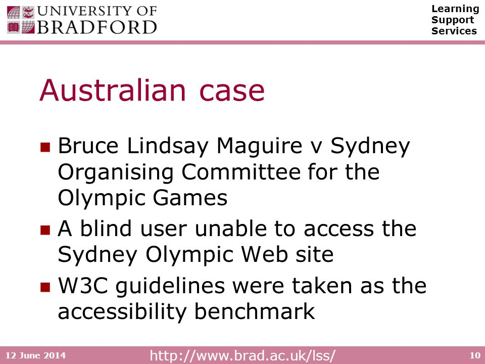 http://www.brad.ac.uk/lss/ Learning Support Services 12 June 201410 Australian case Bruce Lindsay Maguire v Sydney Organising Committee for the Olympi