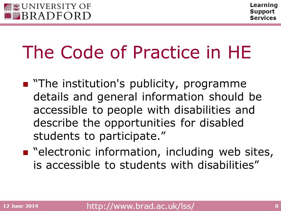 http://www.brad.ac.uk/lss/ Learning Support Services 12 June 20148 The Code of Practice in HE The institution's publicity, programme details and gener