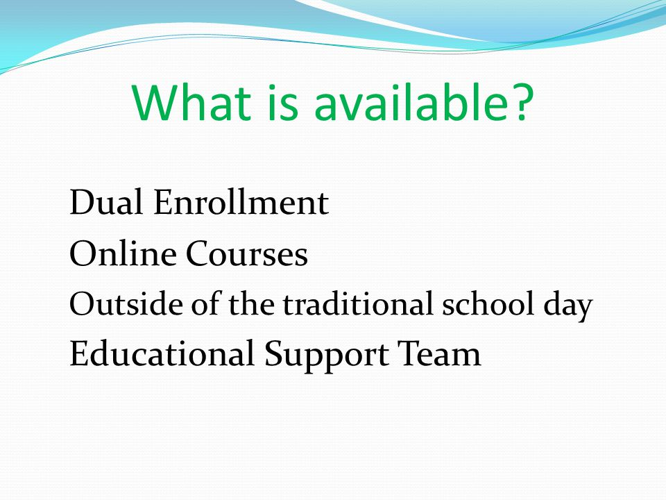 Dual Enrollment Online Courses Outside of the traditional school day Educational Support Team