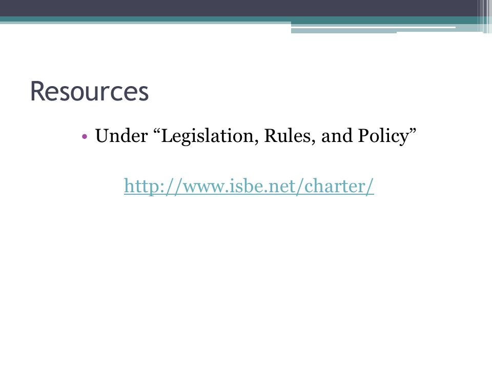 Resources Under Legislation, Rules, and Policy http://www.isbe.net/charter/