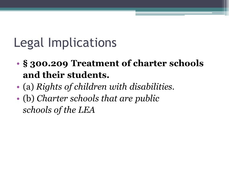 Legal Implications § 300.209 Treatment of charter schools and their students.