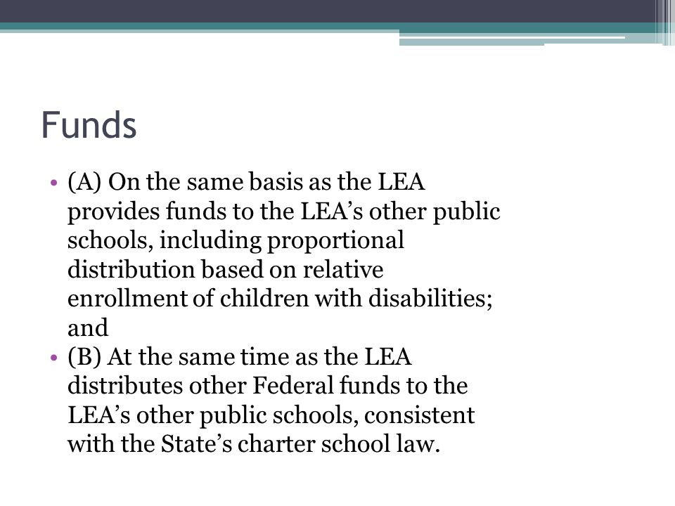 Funds (A) On the same basis as the LEA provides funds to the LEAs other public schools, including proportional distribution based on relative enrollme