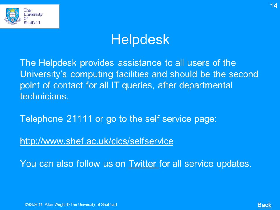 Helpdesk The Helpdesk provides assistance to all users of the Universitys computing facilities and should be the second point of contact for all IT queries, after departmental technicians.