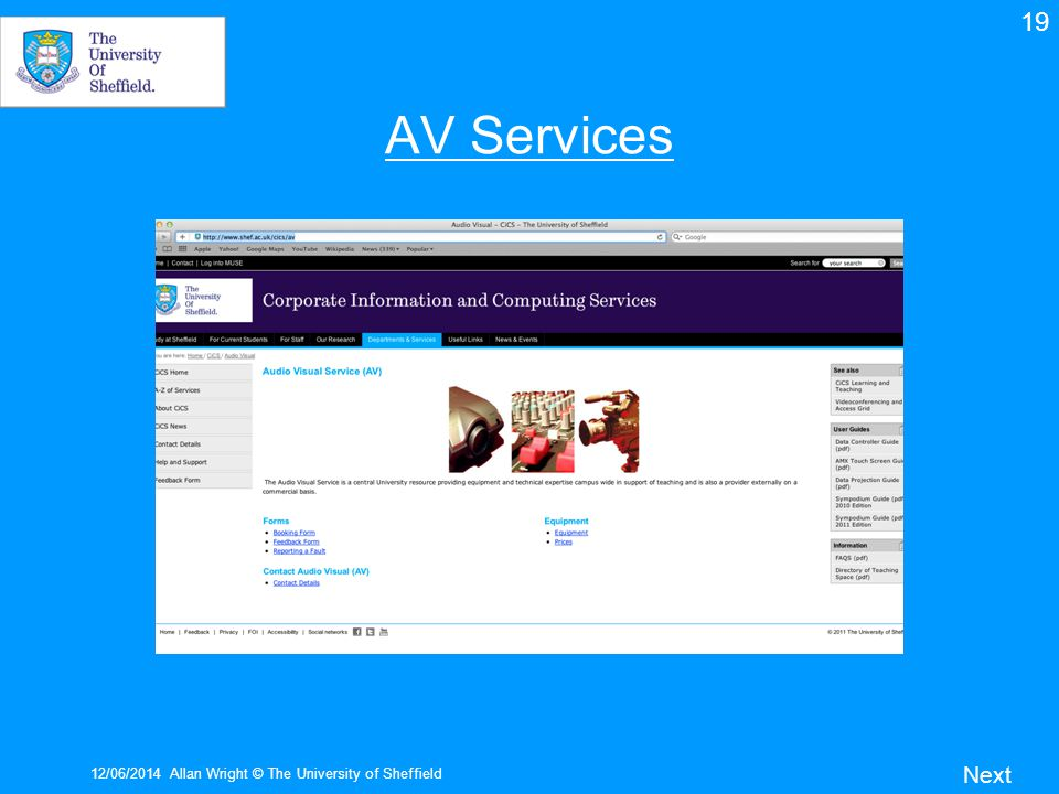 AV Services 12/06/2014Allan Wright © The University of Sheffield Next 19