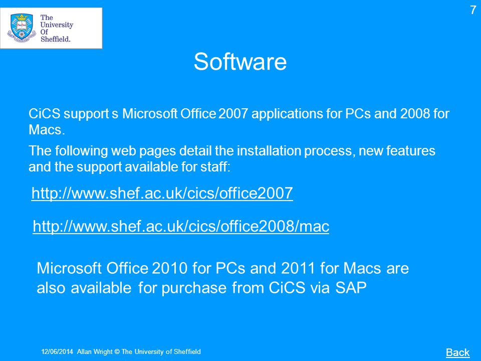 12/06/2014Allan Wright © The University of Sheffield Software CiCS support s Microsoft Office 2007 applications for PCs and 2008 for Macs.