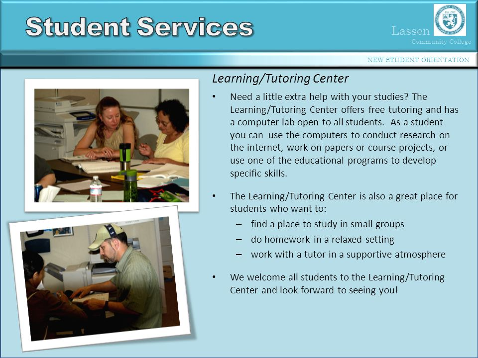 Lassen Community College NEW STUDENT ORIENTATION Learning/Tutoring Center Need a little extra help with your studies.