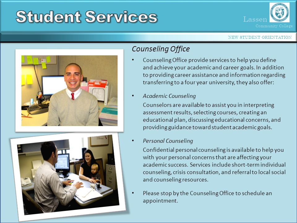 Lassen Community College NEW STUDENT ORIENTATION Counseling Office Counseling Office provide services to help you define and achieve your academic and career goals.