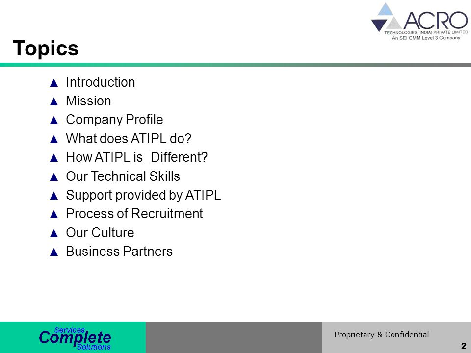 Proprietary & Confidential 2 Topics Introduction Mission Company Profile What does ATIPL do? How ATIPL is Different? Our Technical Skills Support prov